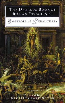 The Dedalus Book of Roman Decadence: Emperors of Debauchery (Decadence from Dedalus)
