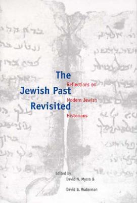 The Jewish Past Revisited: Reflections on Modern Jewish Historians