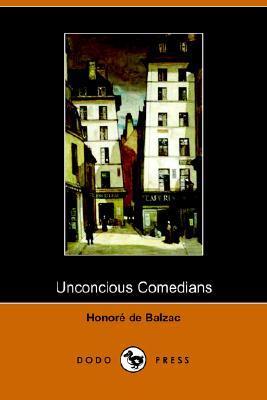 Unconscious Comedians by Honoré de Balzac