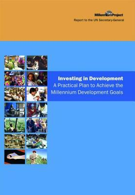 Investing in Development: A Practical Plan to Achieve the Millennium Development Goals