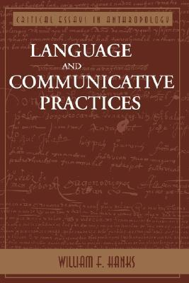 Language And Communicative Practices by William F. Hanks