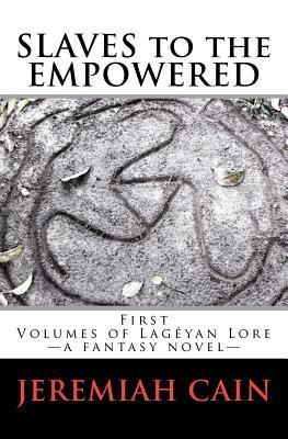 Slaves To The Empowered: Volumes Of Lagéyan Lore (Volume 1)
