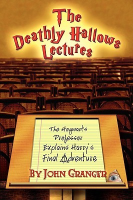 The Deathly Hallows Lectures: The Hogwarts Professor Explains the Final Harry Potter Adventure