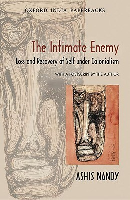 The intimate enemy: loss and recovery of self under colonialism by Ashis Nandy