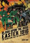 Blood Upon the Rose: Easter 1916: The Rebellion That Set Ireland Free