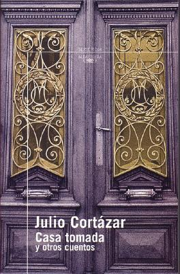 Casa tomada y otros cuentos by Julio Cortázar