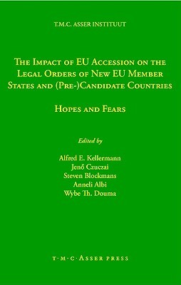 The Impact of EU Accession on the Legal Orders of New EU Member States and Pre-Candidate Countries: Hopes and Fears