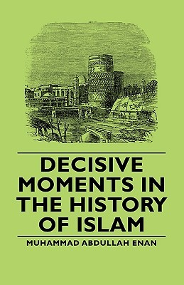 Decisive Moments in the History of Islam by Mohammad Abdullah Enan