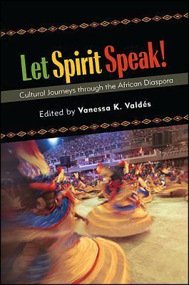 Let Spirit Speak! Cultural Journeys Through the African Diaspora