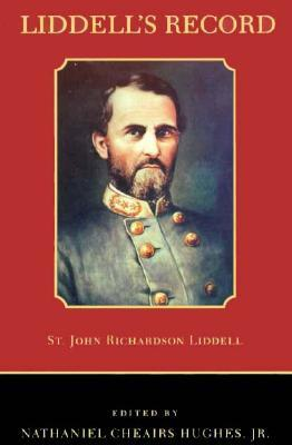 Liddell's Record: St. John Richardson Liddell, Brigadier General, CSA Staff Officer and Brigade Commander Army of Tennessee