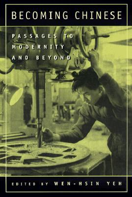 Becoming Chinese: Passages to Modernity and Beyond