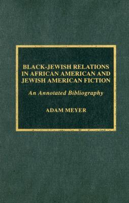 Black-Jewish Relations in African American and Jewish American Fiction: An Annotated Bibliography