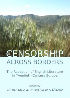 Censorship Across Borders: The Reception of English Literature in Twentieth-Century Europe