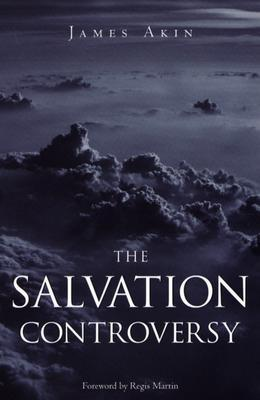 The Salvation Controversy by Jimmy Akin