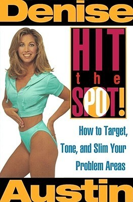 Hit the Spot: How to Target, Tone, and Slim Your Problem Areas