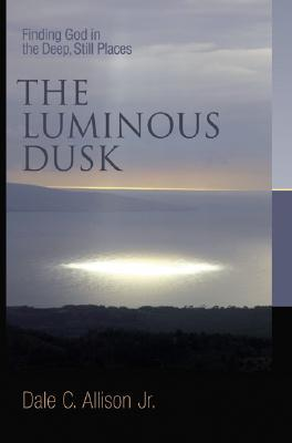 the-luminous-dusk-finding-god-in-the-deep-still-places