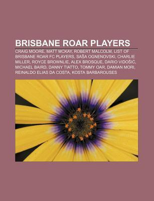 Brisbane Roar Players: Craig Moore, Matt McKay, Robert Malcolm, List of Brisbane Roar FC Players, Sa a Ognenovski, Charlie Miller