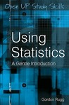 Using Statistics: A Gentle Introduction