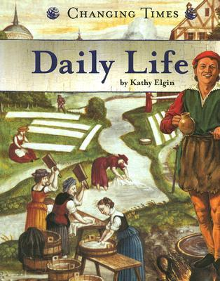 Daily Life (Changing Times: The Renaissance Era series) (Changing Times)