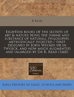 eighteen-books-of-the-secrets-of-art-nature-being-the-summe-and-substance-of-naturall-philosophy-methodically-digested-first-designed-by-john-wec