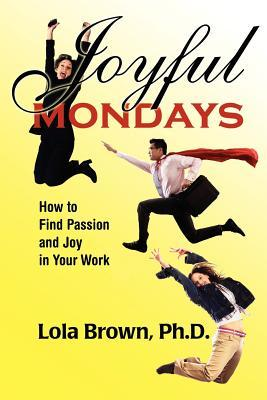 Joyful Mondays: How to Find Passion and Joy in Your Work