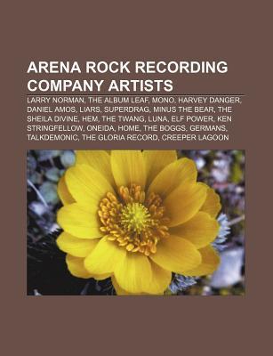 Arena Rock Recording Company Artists: Larry Norman, the Album Leaf, Mono, Harvey Danger, Daniel Amos, Liars, Superdrag, Minus the Bear