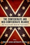 "The Confederate and Neo-Confederate Reader: The ""Great Truth"" About the 'Lost Cause"""