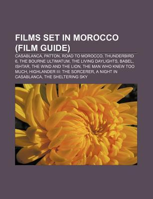 Films Set in Morocco: Casablanca, Patton, Road to Morocco, Morocco, the Living Daylights, the Bourne Ultimatum, Babel, the Wind and the Lion