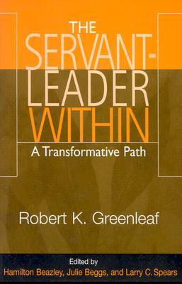 Servant Leader Within by Robert K. Greenleaf