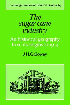 Sugar Cane Industry, The (Cambridge Studies in Historical Geography)