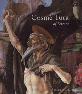 Cosmè Tura of Ferrara: Style, Politics, and the Renaissance City, 1450-1495