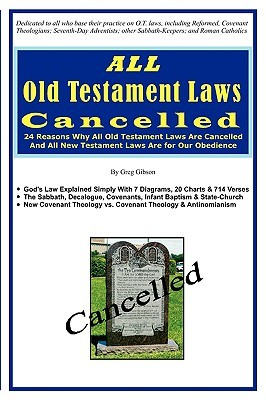 ALL Old Testament Laws Cancelled: 24 Reasons Why All Old Testament Laws Are Cancelled and All New Testament Laws Are for Our Obedience