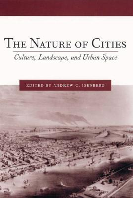 The Nature of Cities: Culture, Landscape, and Urba...