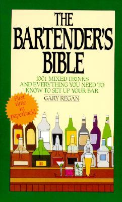 The Bartender's Bible: 1001 Mixed Drinks and Everything You Need to Know to Set Up Your Bar