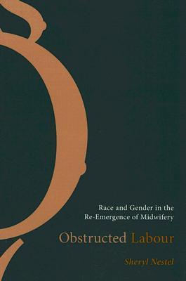 Obstructed Labour: Race and Gender in the Re-Emergence of Midwifery