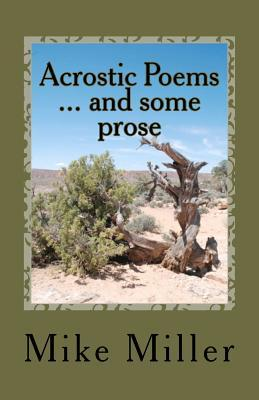 Acrostic Poems ... and Some Prose by Mike Miller