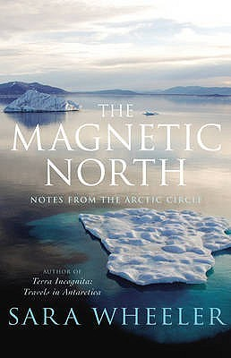 The Magnetic North: Notes From The Arctic Circle