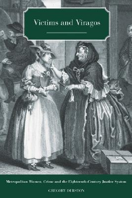 Victims and Viragos: Metropolitan Women, Crime and the Eighteenth-Century Justice System