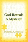 God Reveals a Mystery! by Patricia Thomas