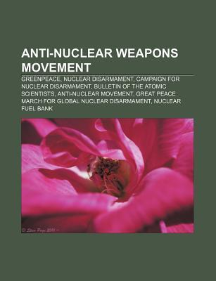 Anti-Nuclear Weapons Movement: Greenpeace, Nuclear Disarmament, Campaign for Nuclear Disarmament, Bulletin of the Atomic Scientists
