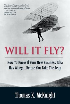 Will it Fly?: How to Know If Your New Business Idea Has Wings...Before You Take the Leap