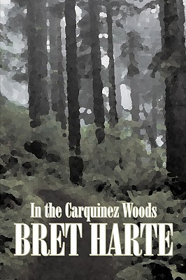 In the Carquinez Woods by Bret Harte, Fiction, Classics, Westerns, Historical