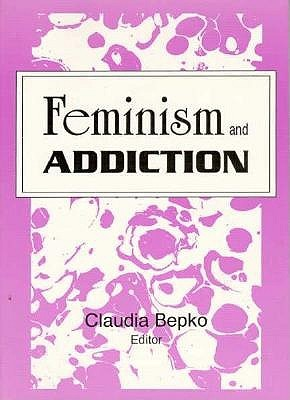 Feminism and Addiction (Journal of Feminist Family Therapy)