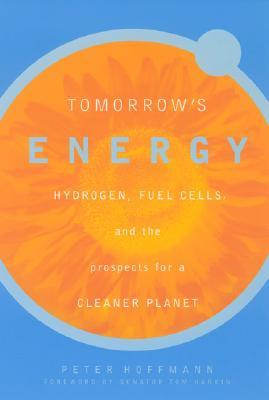 Tomorrows Energy: Hydrogen, Fuel Cells, and the Prospects for a Cleaner Planet