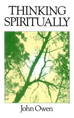 Thinking Spiritually by John Owen