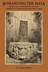 Romancing the Maya by R. Tripp Evans