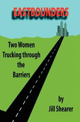 Eastbounders: Two Women Trucking Through the Barriers