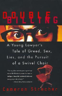 Double Billing: A Young Lawyers Tale Of Greed, Sex, Lies, And The Pursuit Of A Swivel Chair