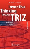 Inventive Thinking Through Triz: A Practical Guide