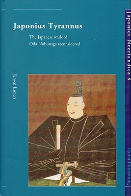 Japonius Tyrannus: The Japanese Warlord Oda Nobunaga Reconsidered